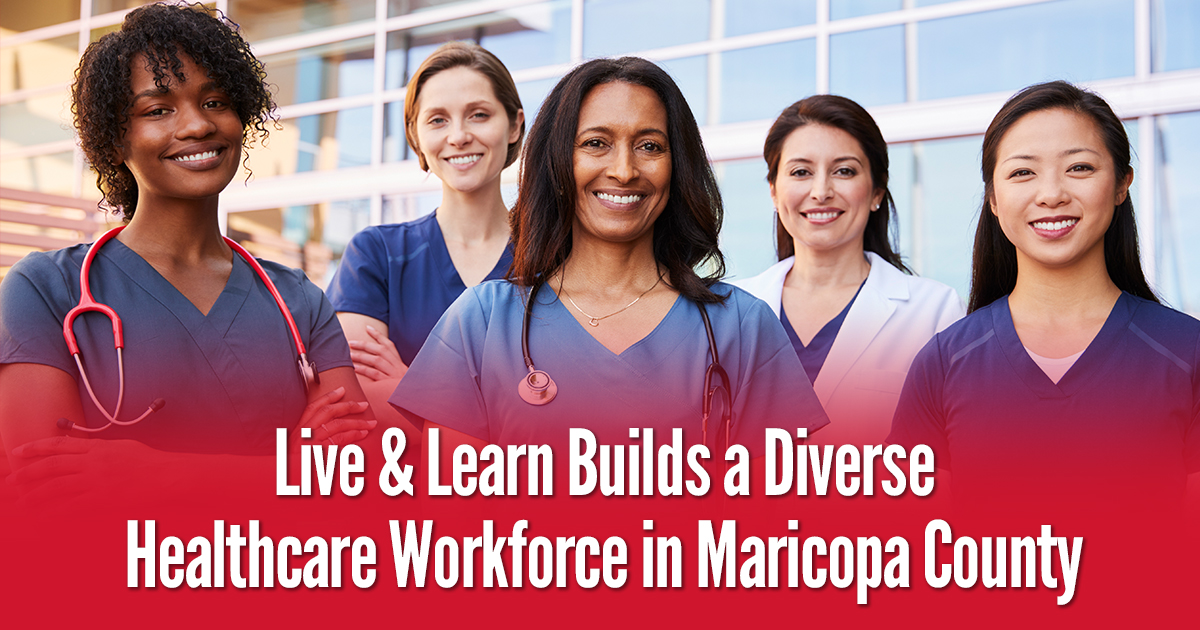 Live & Learn Builds a Diverse Healthcare Workforce in Maricopa County